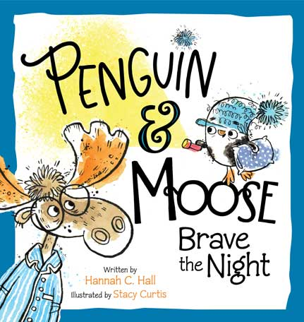 Penguin & Moose Brave the Night by Hannah C. Hall